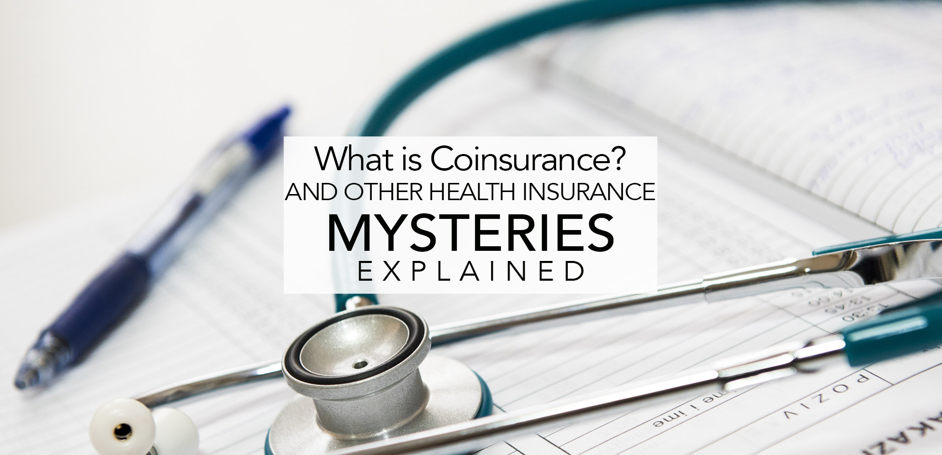 What is coinsurance? And other health insurance mysteries explained