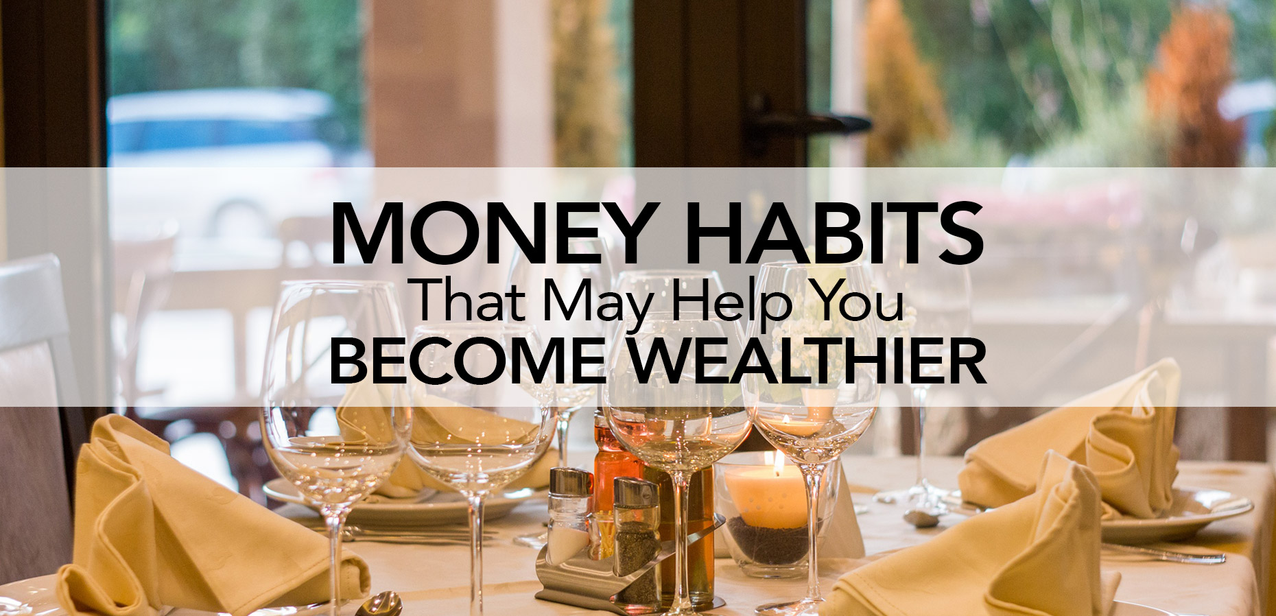 Money Habits That May Help You Become Wealthier