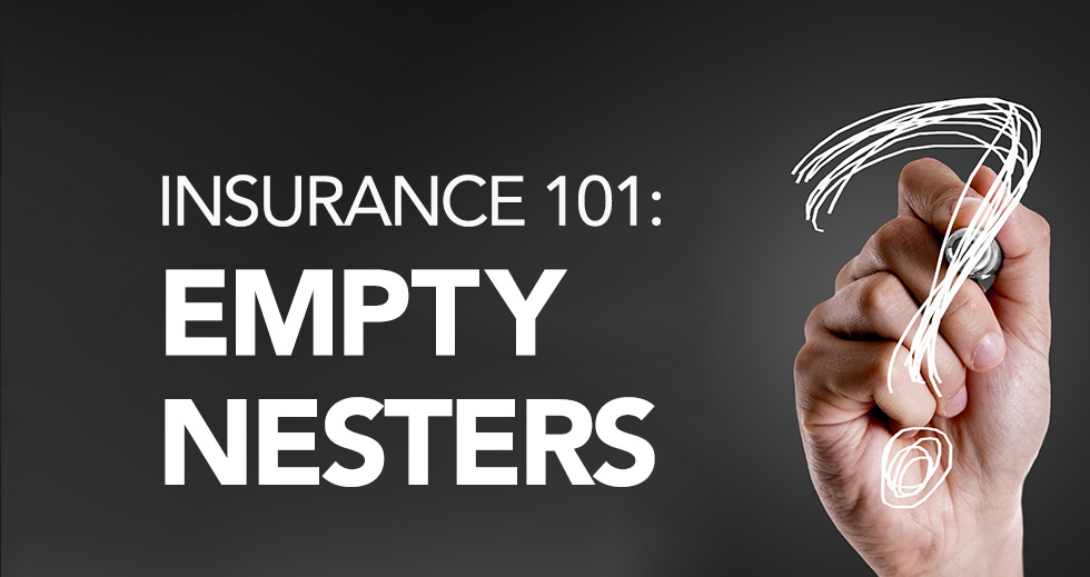 Insurance 101: Empty-Nesters / Retirees