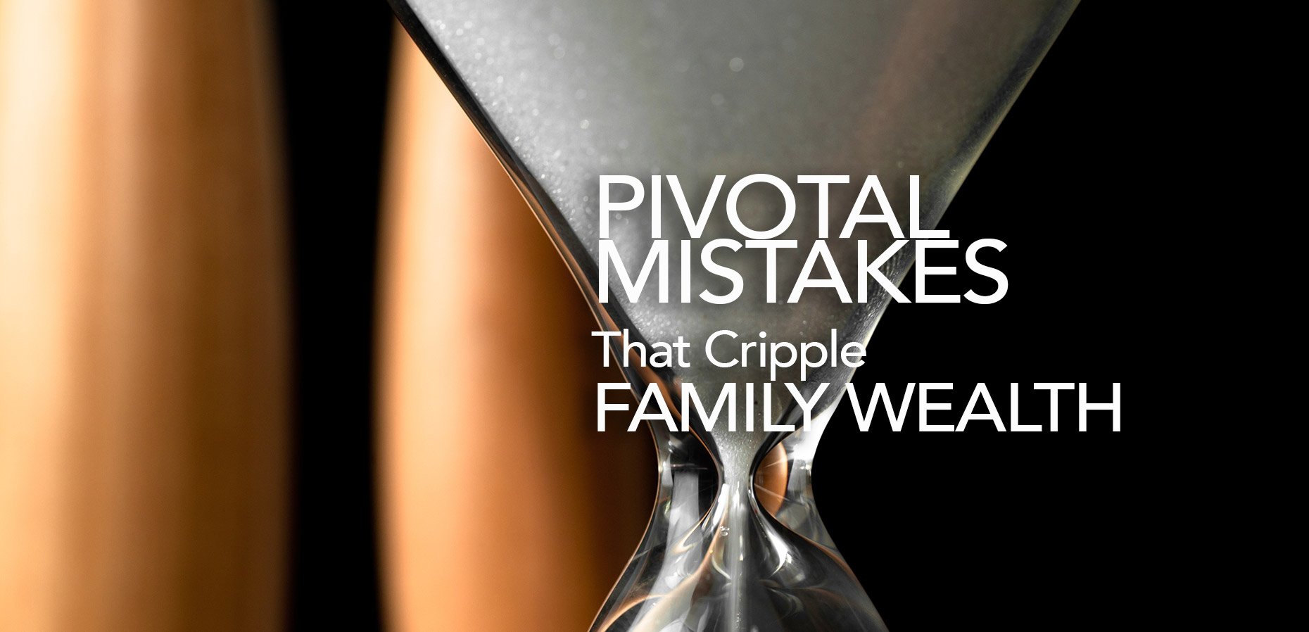 The Pivotal Mistakes That Cripple Family Wealth